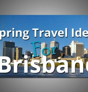 Spring Travel Ideas For Brisbane
