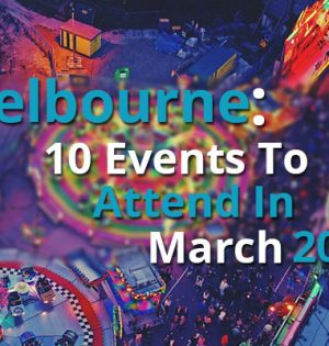 Melbourne 10 Events To Attend In March 2017