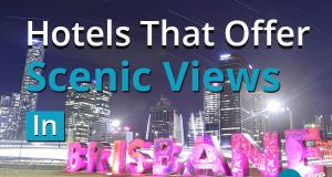 Hotels That Offer Scenic Views In Brisbane