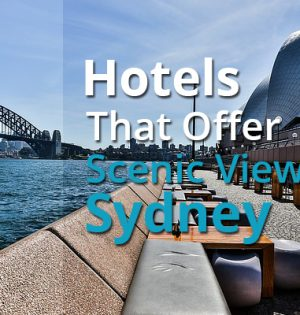 Hotels That Offer Scenic Views In Sydney