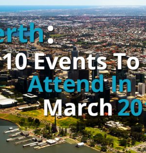 Perth 10 Events To Attend In March 2018