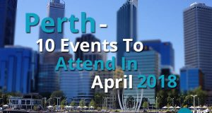 Perth - 10 Events To Attend In April 2018