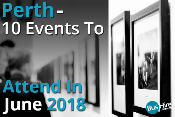 Perth - 10 Events To Attend In July 2018