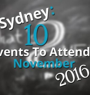 Sydney 10 Events To Attend In November 2016