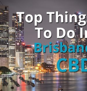 Top Things To Do In Brisbane CBD