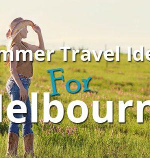 Summer Travel Ideas For Melbourne