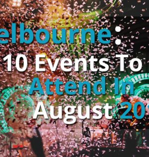 Melbourne 10 Events To Attend In August 2017