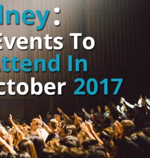 Sydney 10 Events To Attend In October 2017