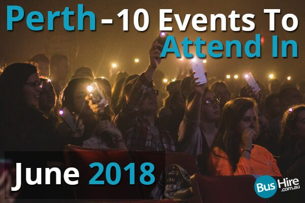 Perth - 10 Events To Attend In June 2018