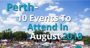 Perth - 10 Events To Attend In August 2018