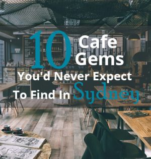 10 Cafe Gems You'd Never Expect To Find In Sydney