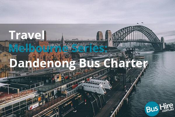 Travel Melbourne Series Dandenong Bus Charter