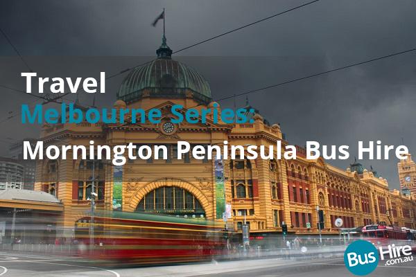 Travel Melbourne Series Mornington Peninsula Bus Hire