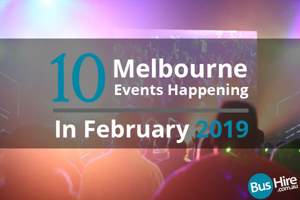 10 Melbourne Events Happening In February 2019