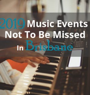 2019 Music Events Not To Be Missed in Brisbane