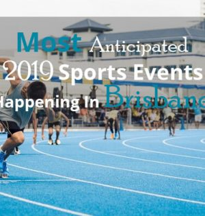 Most Anticipated 2019 Sports Events Happening In Brisbane